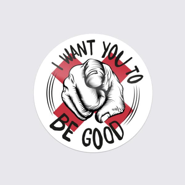 Johnny Be Good Sticker - I want you to be good