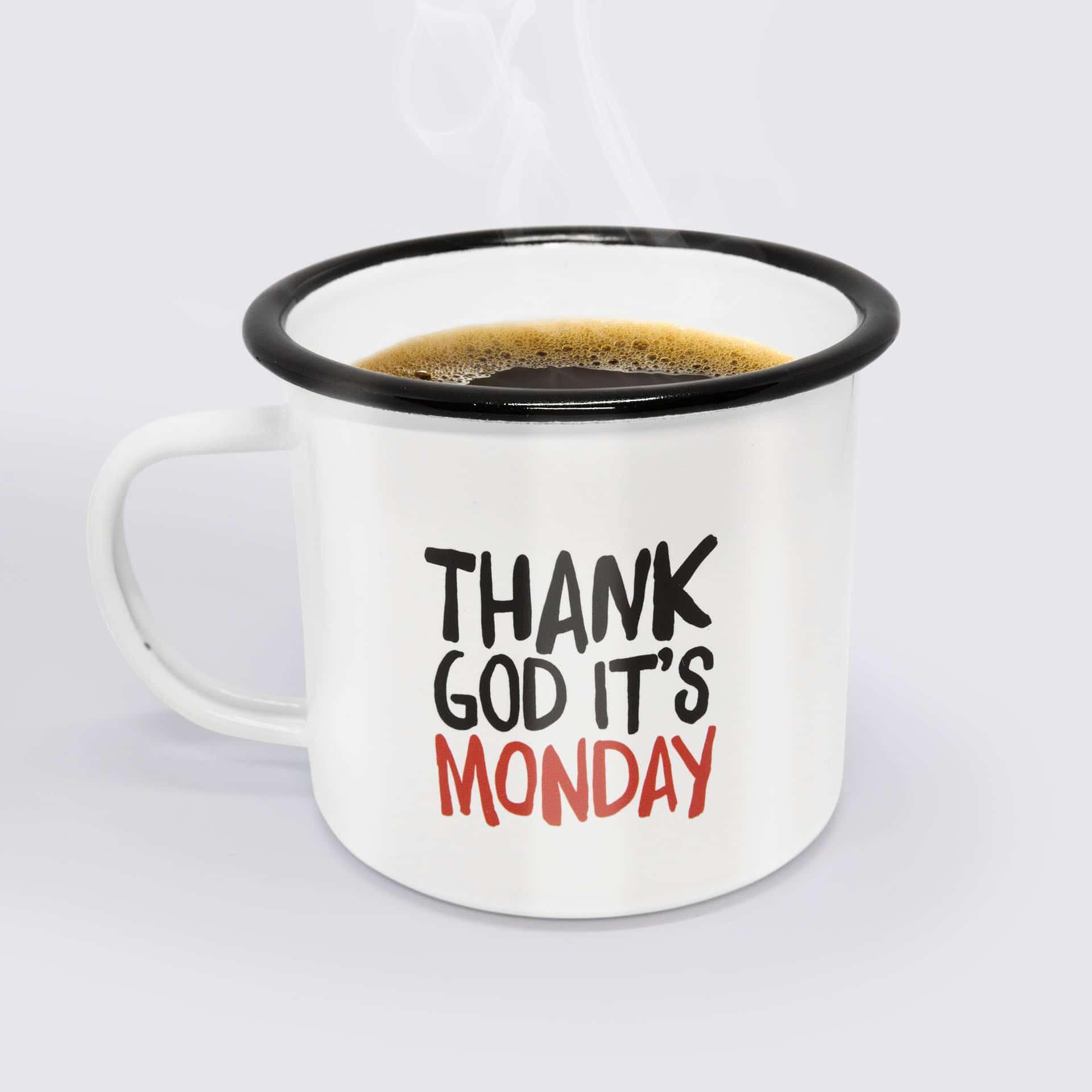 Thank god it's monday – Tasse